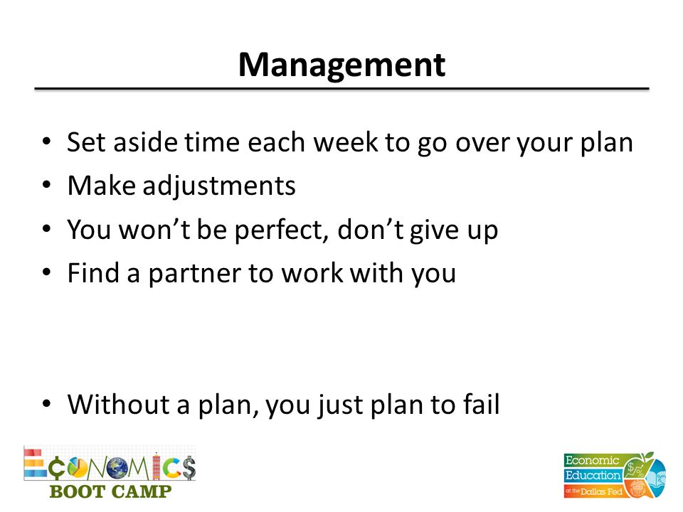 Management Set aside time each week to go over your plan
