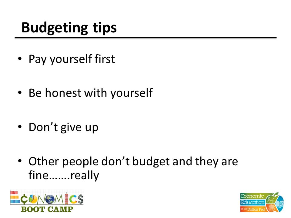 Budgeting tips Pay yourself first Be honest with yourself