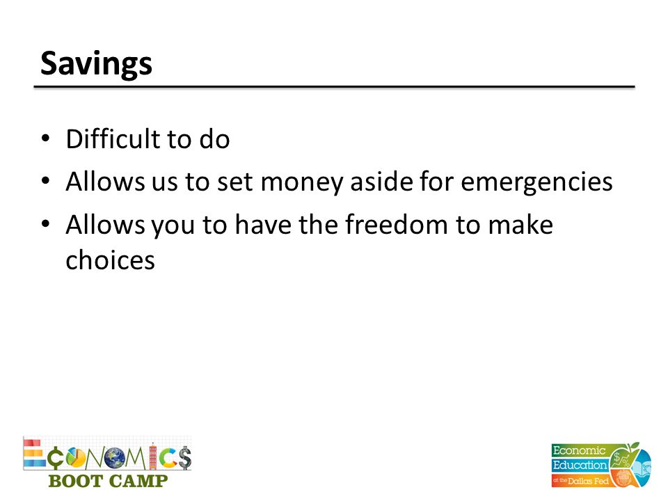 Savings Difficult to do Allows us to set money aside for emergencies