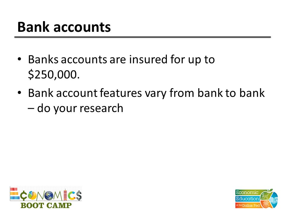 Bank accounts Banks accounts are insured for up to $250,000.