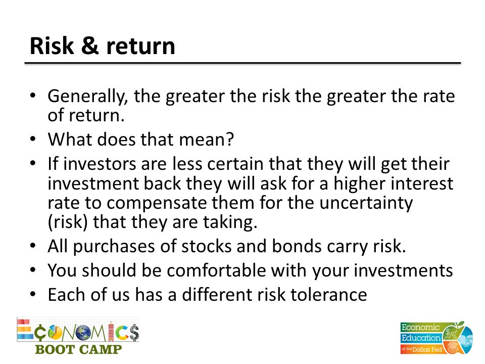 Risk & return Generally, the greater the risk the greater the rate of return. What does that mean
