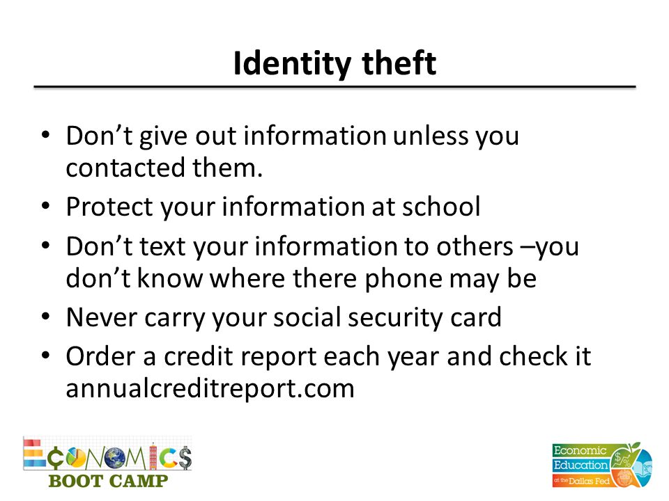 Identity theft Don't give out information unless you contacted them.