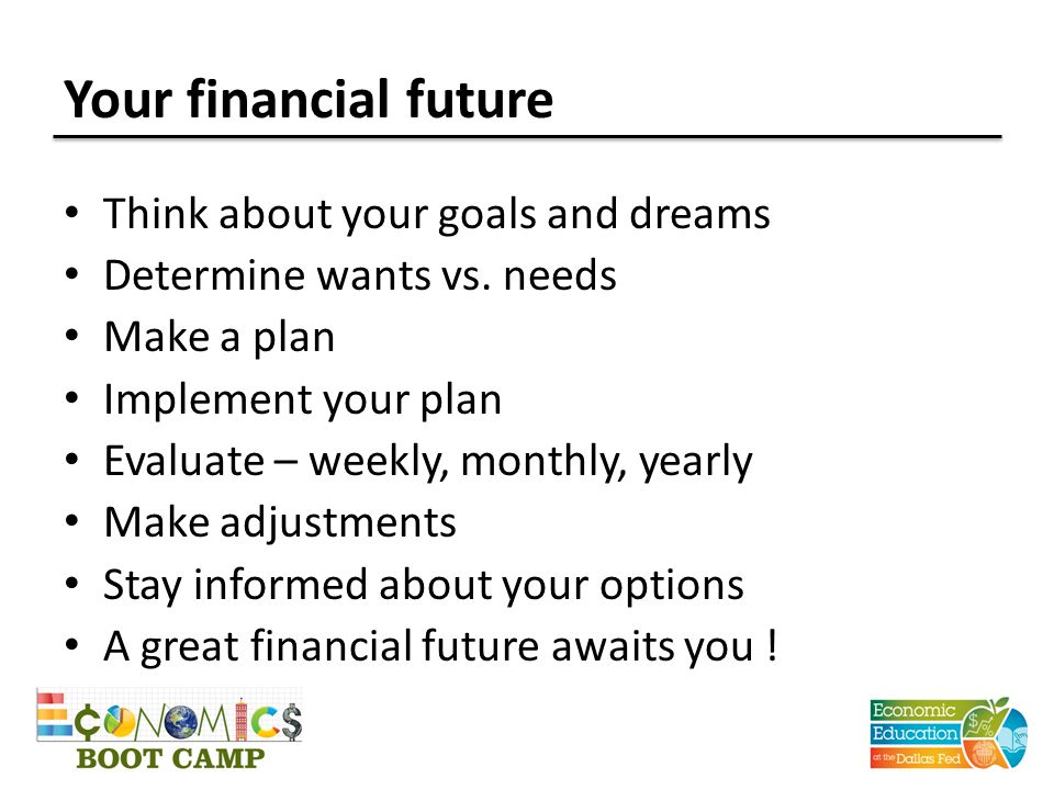 Your financial future Think about your goals and dreams