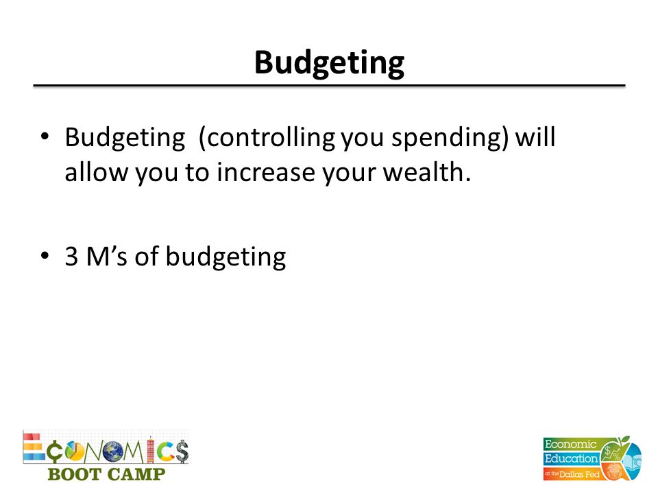 Budgeting Budgeting (controlling you spending) will allow you to increase your wealth.