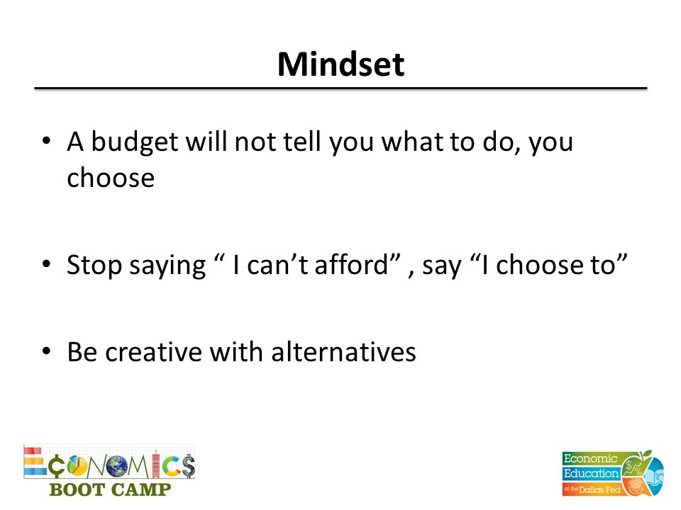 Mindset A budget will not tell you what to do, you choose