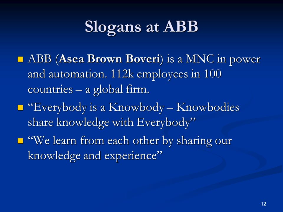 Slogans at ABB ABB (Asea Brown Boveri) is a MNC in power and automation. 112k employees in 100 countries – a global firm.