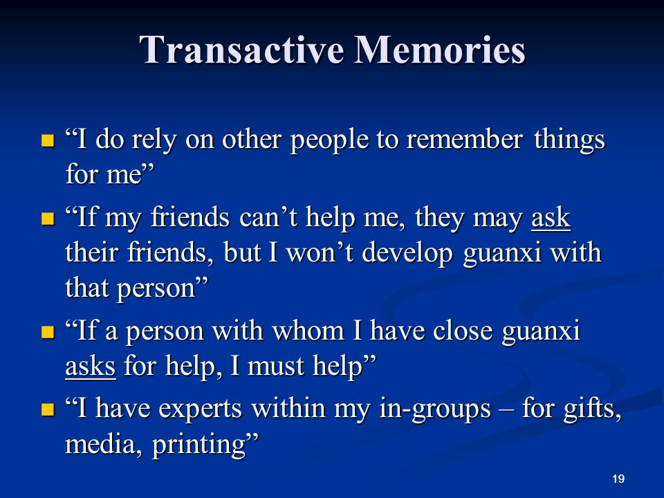 Transactive Memories I do rely on other people to remember things for me