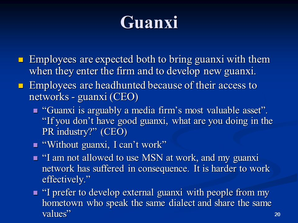 Guanxi Employees are expected both to bring guanxi with them when they enter the firm and to develop new guanxi.