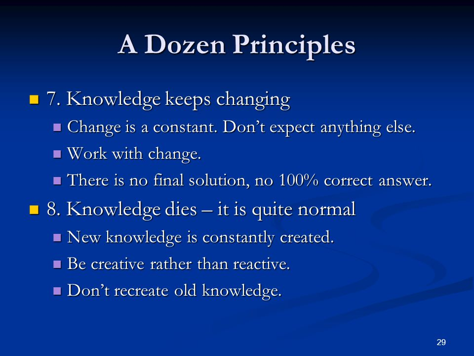 A Dozen Principles 7. Knowledge keeps changing