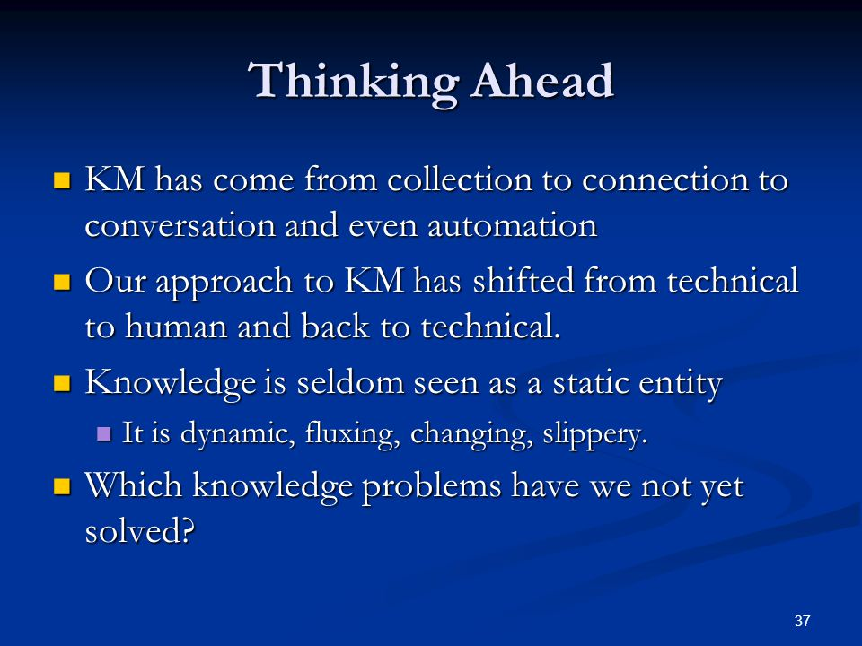 Thinking Ahead KM has come from collection to connection to conversation and even automation.