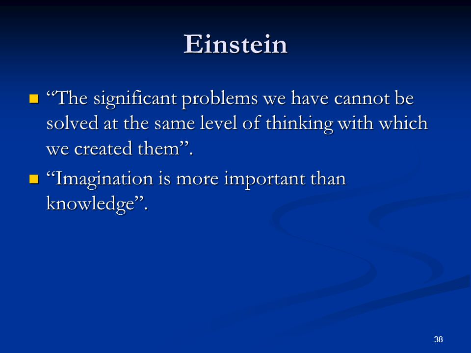 Einstein The significant problems we have cannot be solved at the same level of thinking with which we created them .