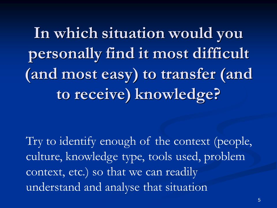 In which situation would you personally find it most difficult (and most easy) to transfer (and to receive) knowledge