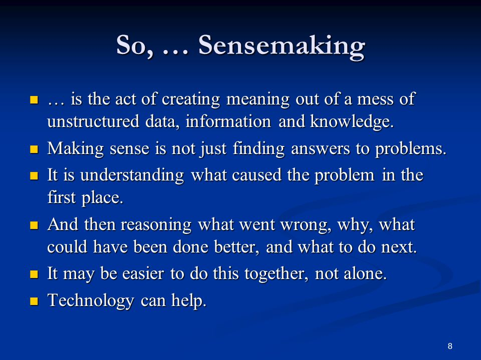 So, … Sensemaking … is the act of creating meaning out of a mess of unstructured data, information and knowledge.