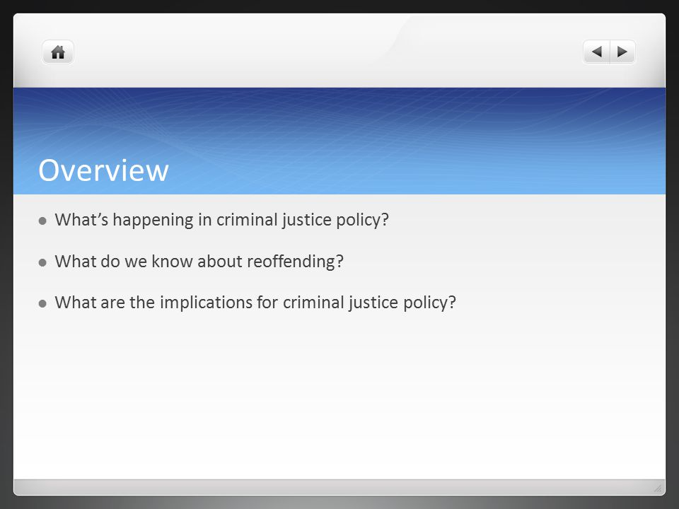 Overview What's happening in criminal justice policy