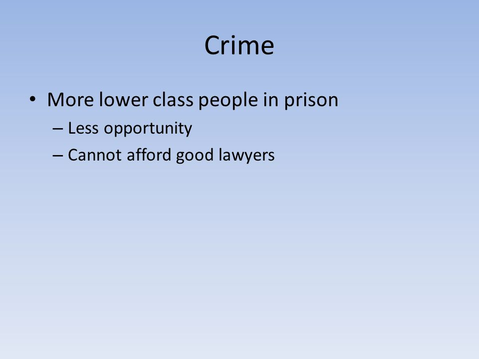Crime More lower class people in prison Less opportunity