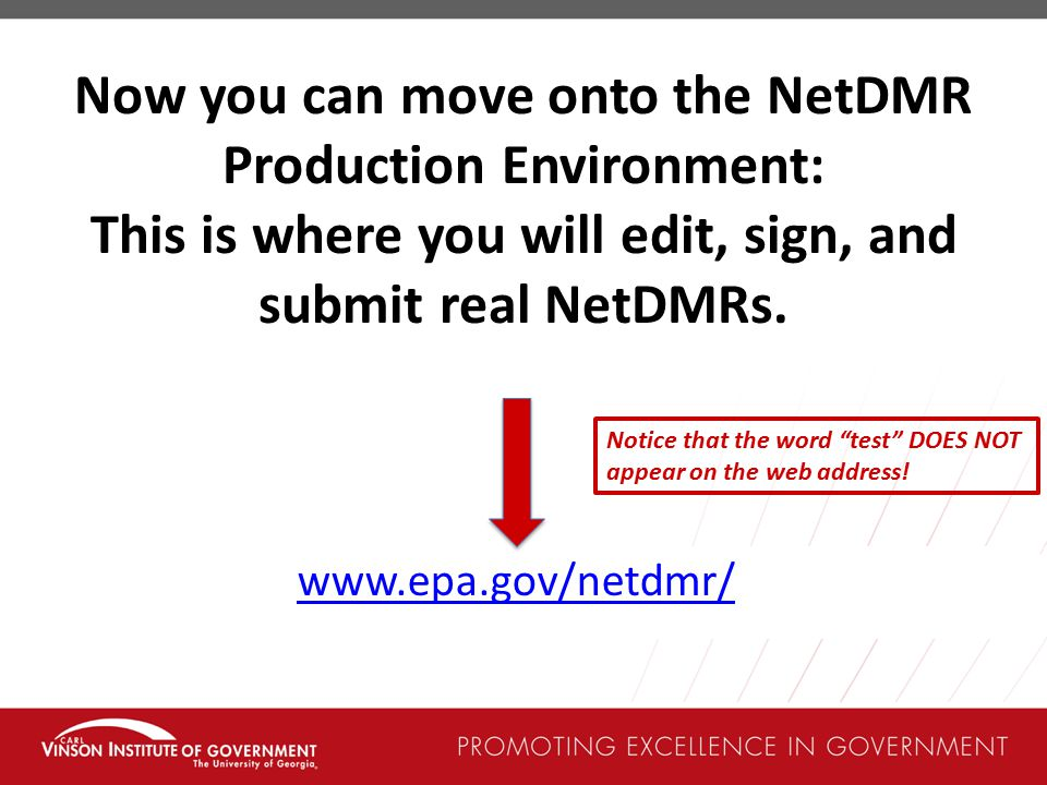 Now you can move onto the NetDMR Production Environment: This is where you will edit, sign, and submit real NetDMRs.