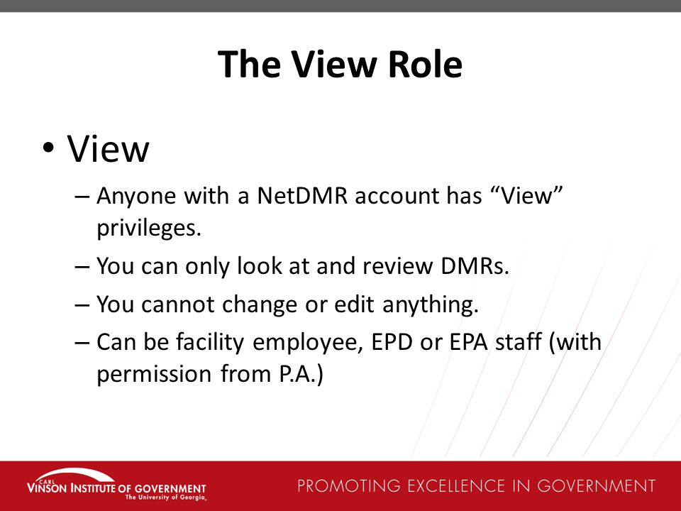 The View Role View Anyone with a NetDMR account has View privileges.