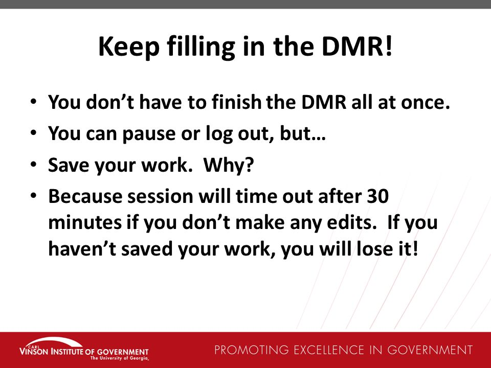Keep filling in the DMR! You don't have to finish the DMR all at once.
