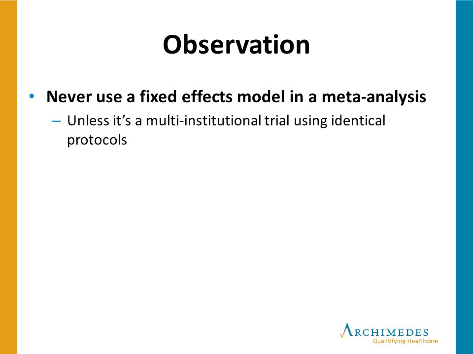 Observation Never use a fixed effects model in a meta-analysis