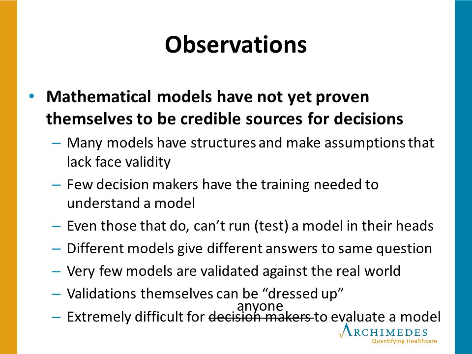 Observations Mathematical models have not yet proven themselves to be credible sources for decisions.