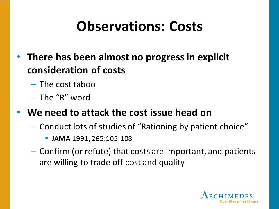 Observations: Costs There has been almost no progress in explicit consideration of costs. The cost taboo.