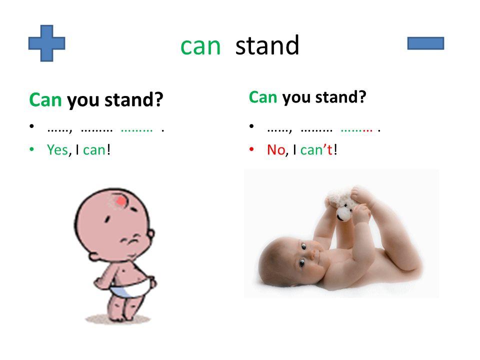 can stand Can you stand Can you stand ……, ……… ……… . Yes, I can!