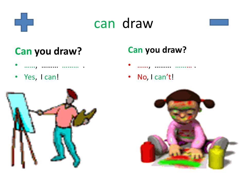 can draw Can you draw Can you draw ……, ……… ……… . Yes, I can!
