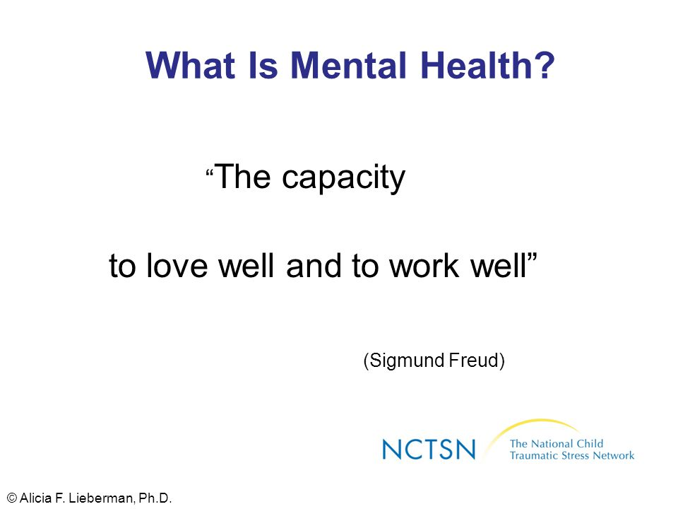 What Is Mental Health to love well and to work well (Sigmund Freud)