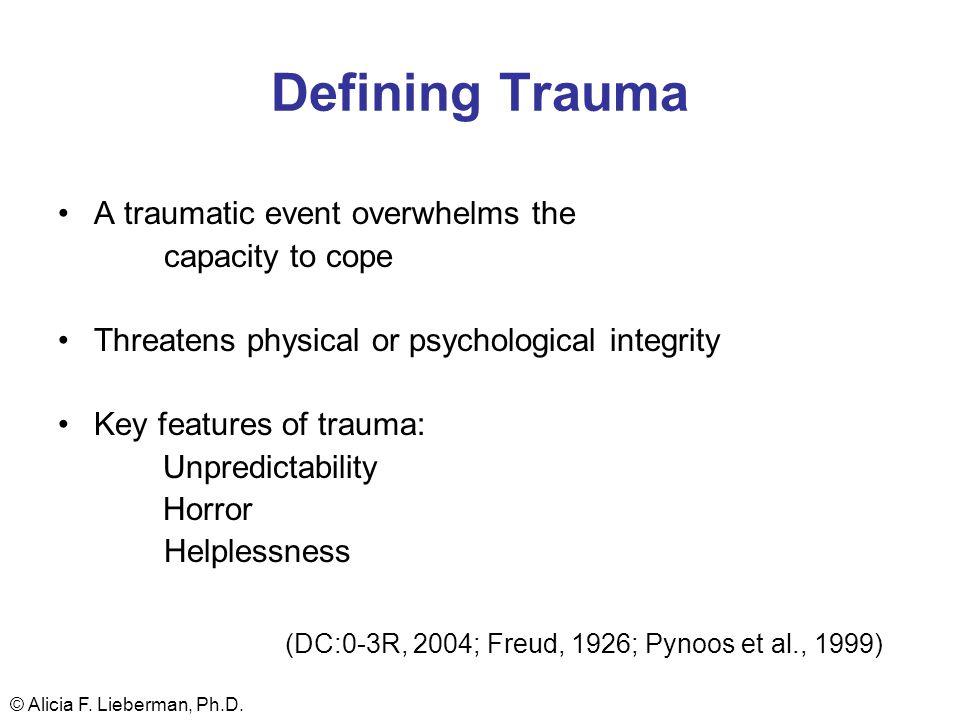 Defining Trauma (DC:0-3R, 2004; Freud, 1926; Pynoos et al., 1999)