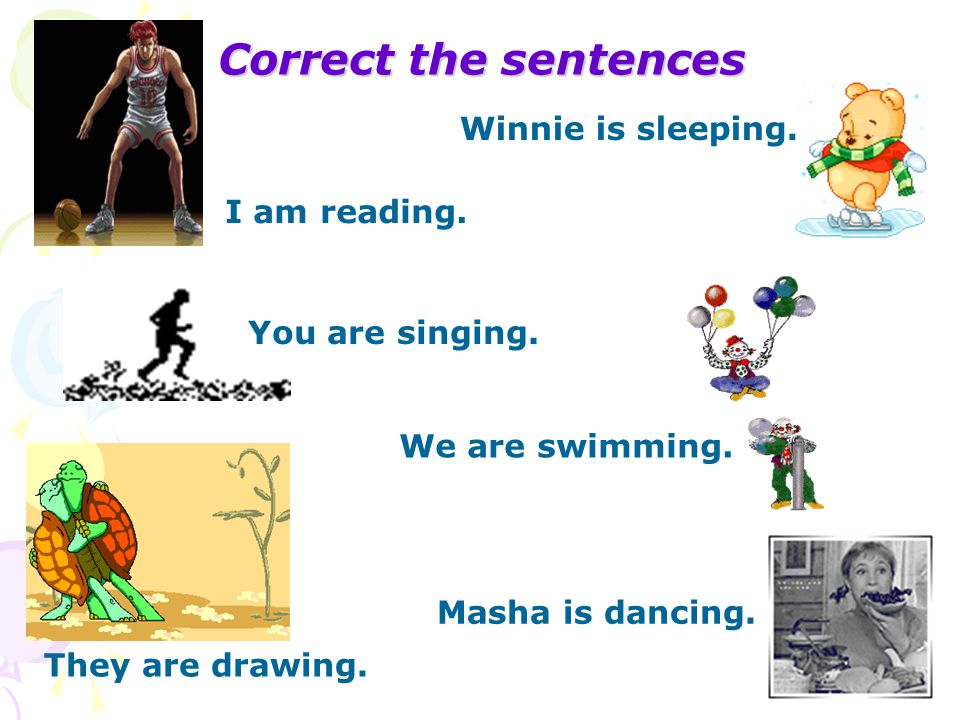 Сorrect the sentences Winnie is sleeping. I am reading.