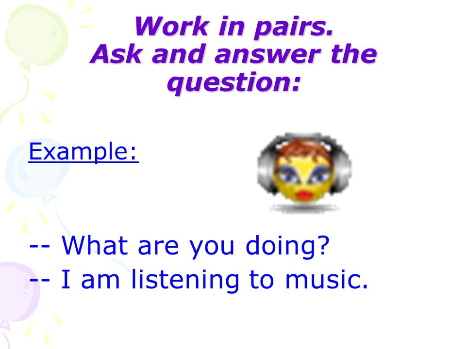 Work in pairs. Ask and answer the question: