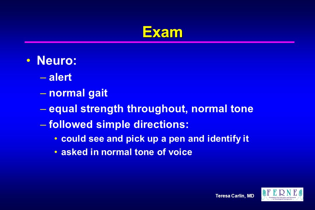 Exam Neuro: alert normal gait equal strength throughout, normal tone