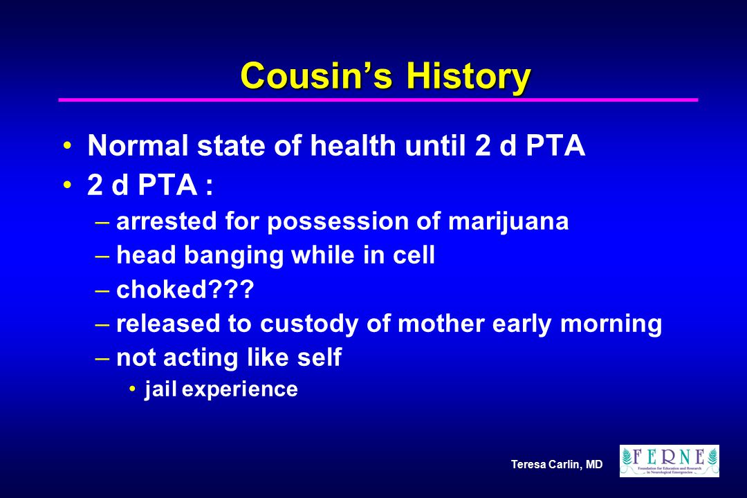Cousin's History Normal state of health until 2 d PTA 2 d PTA :