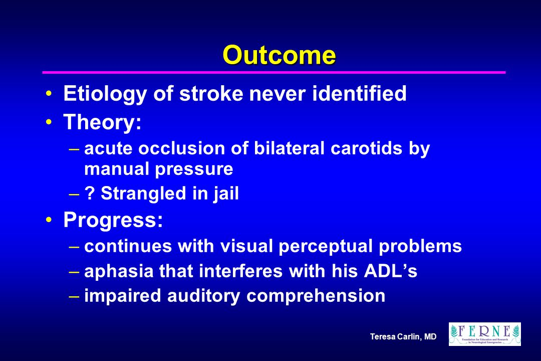Outcome Etiology of stroke never identified Theory: Progress: