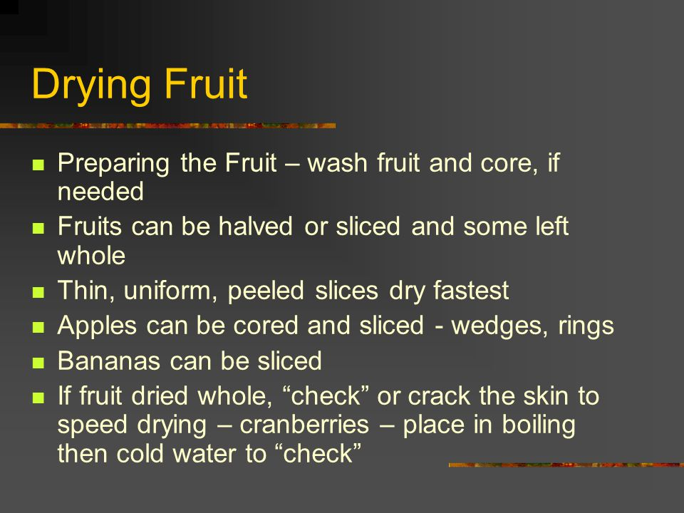 Drying Fruit Preparing the Fruit – wash fruit and core, if needed