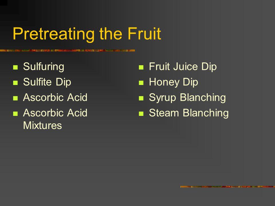 Pretreating the Fruit Sulfuring Sulfite Dip Ascorbic Acid