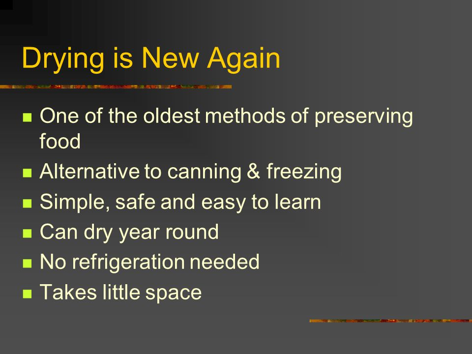 Drying is New Again One of the oldest methods of preserving food