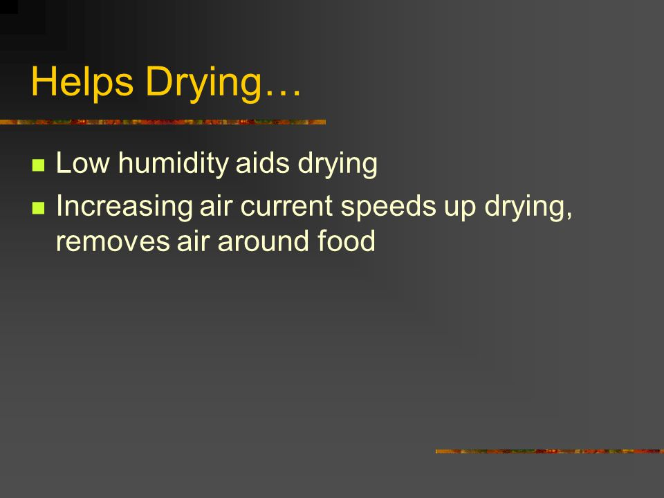Helps Drying… Low humidity aids drying