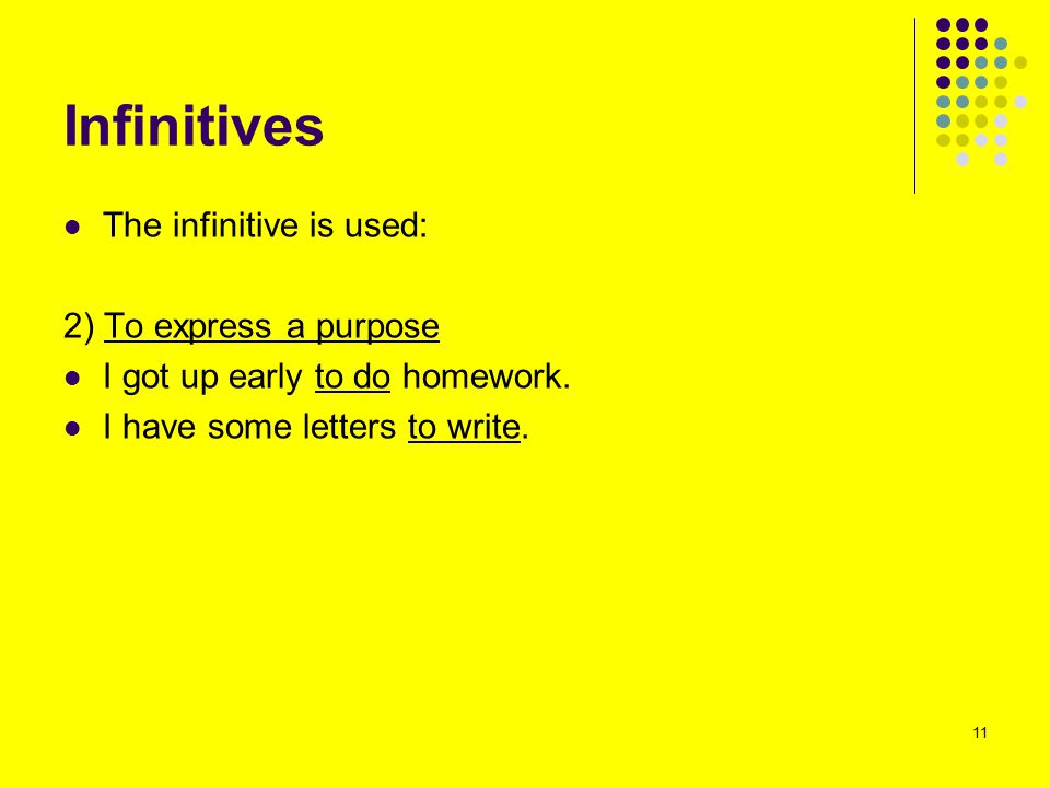 Infinitives The infinitive is used: 2) To express a purpose