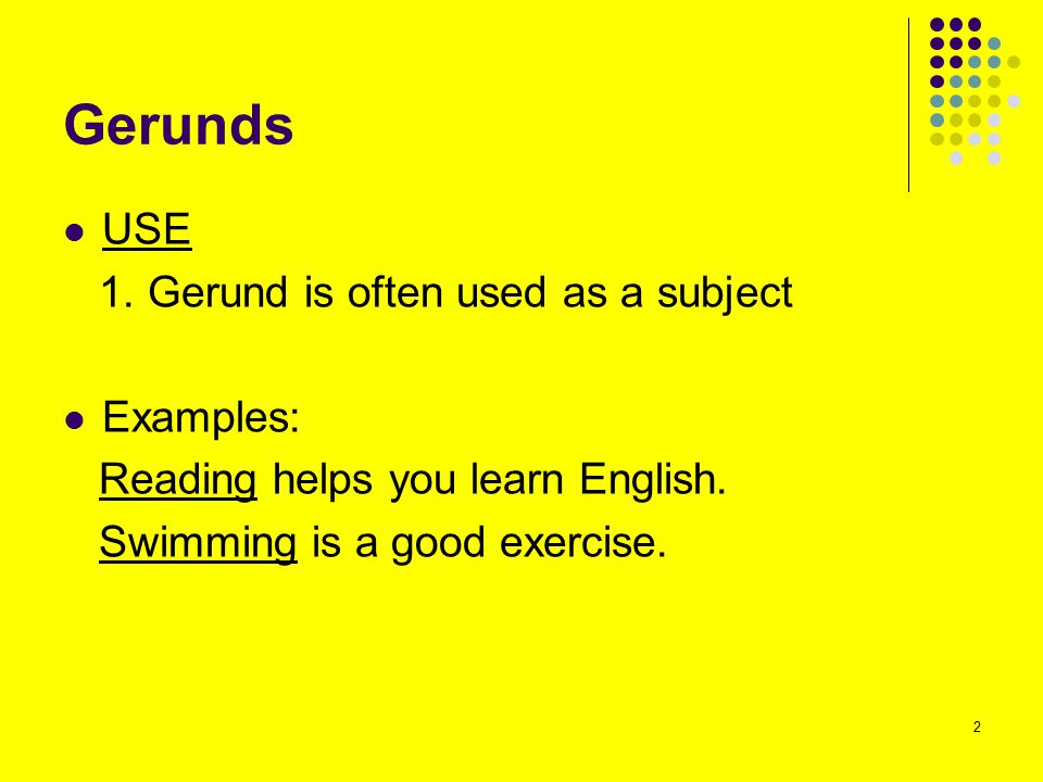 Gerunds USE 1. Gerund is often used as a subject Examples: