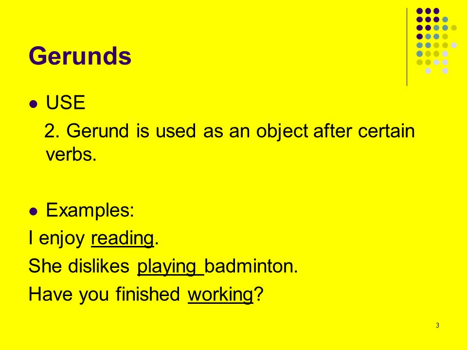 Gerunds USE 2. Gerund is used as an object after certain verbs.