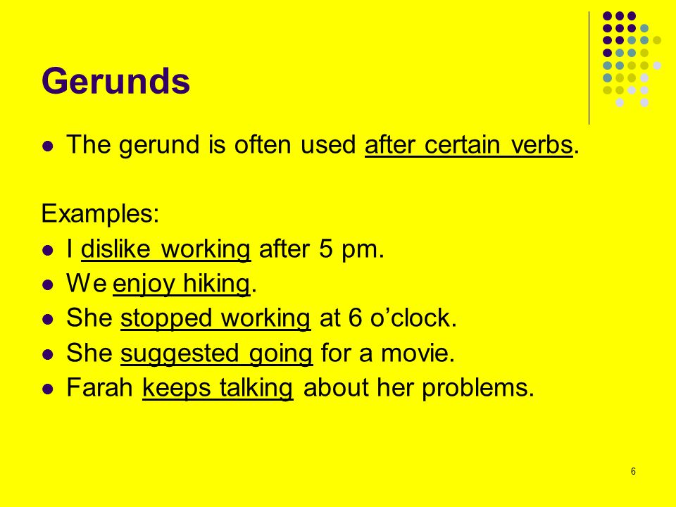 Gerunds The gerund is often used after certain verbs. Examples: