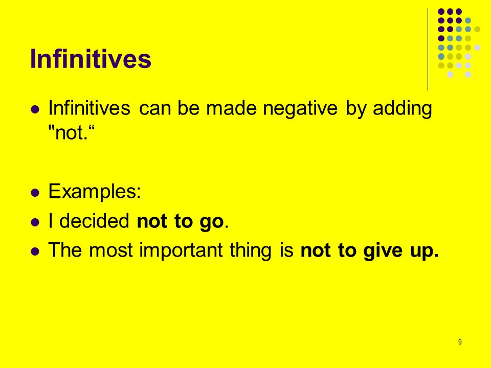 Infinitives Infinitives can be made negative by adding not.
