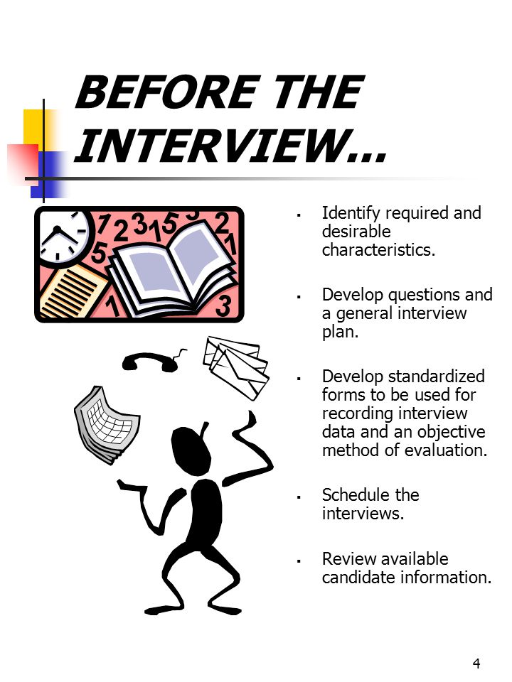 BEFORE THE INTERVIEW... Identify required and desirable characteristics. Develop questions and a general interview plan.
