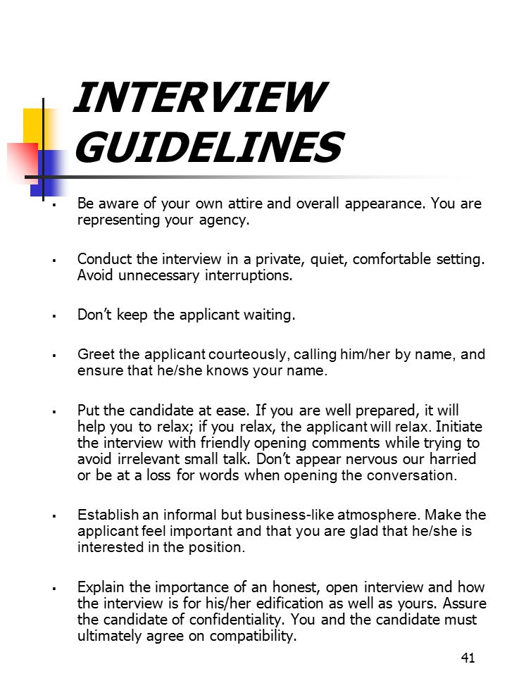INTERVIEW GUIDELINES Be aware of your own attire and overall appearance. You are representing your agency.
