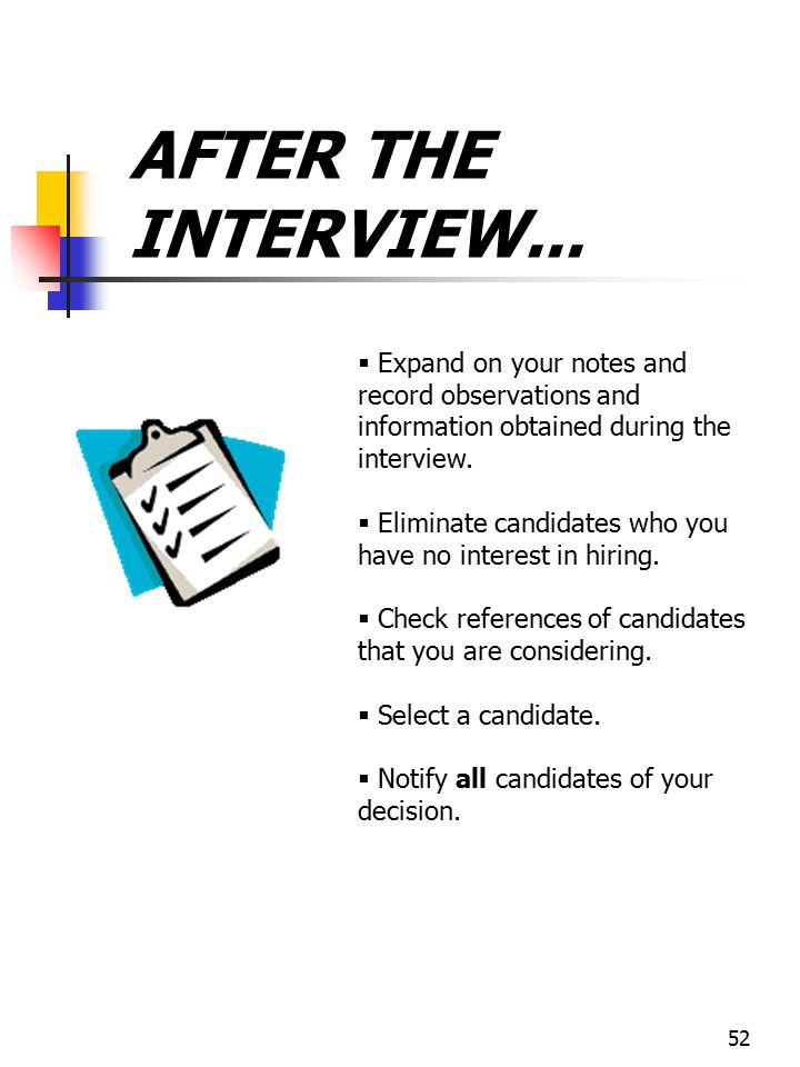 AFTER THE INTERVIEW... Expand on your notes and record observations and information obtained during the interview.