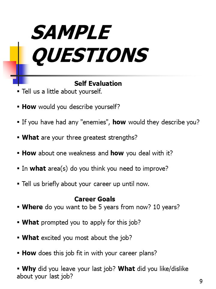 SAMPLE QUESTIONS Self Evaluation Tell us a little about yourself.