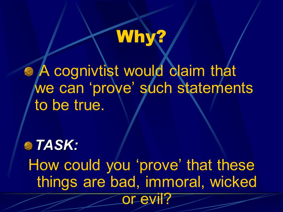 Why A cognivtist would claim that we can 'prove' such statements to be true. TASK: