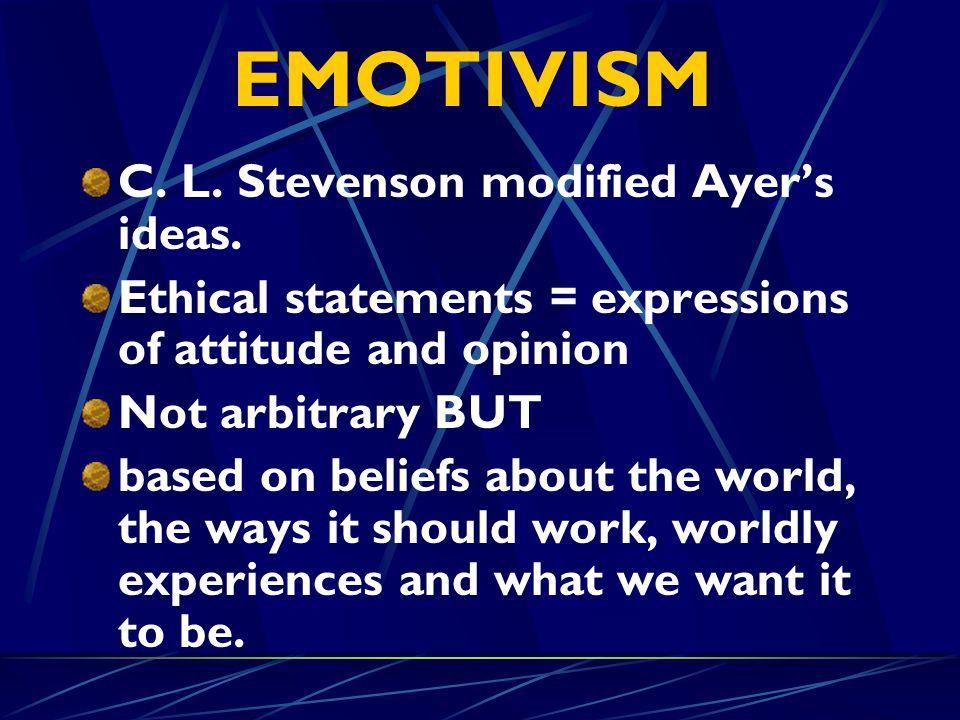 EMOTIVISM C. L. Stevenson modified Ayer's ideas.