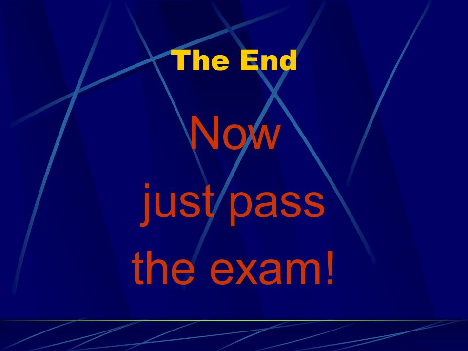 The End Now just pass the exam!